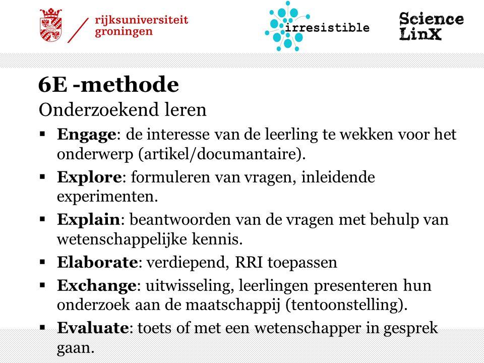 6E -methode Onderzoekend leren  Engage: de interesse van de leerling te wekken voor het onderwerp (artikel/documantaire).