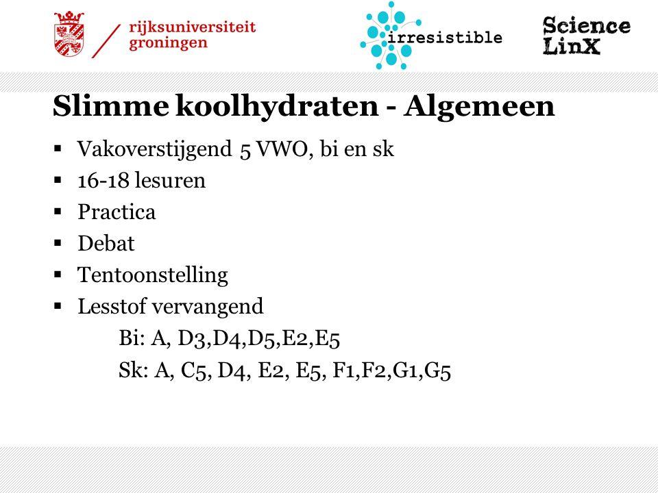 Slimme koolhydraten - Algemeen  Vakoverstijgend 5 VWO, bi en sk  16-18 lesuren  Practica  Debat  Tentoonstelling  Lesstof vervangend Bi: A, D3,D4,D5,E2,E5 Sk: A, C5, D4, E2, E5, F1,F2,G1,G5