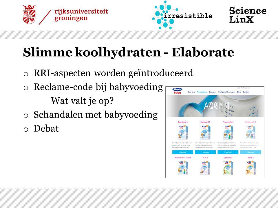 Slimme koolhydraten - Elaborate o RRI-aspecten worden geïntroduceerd o Reclame-code bij babyvoeding Wat valt je op.