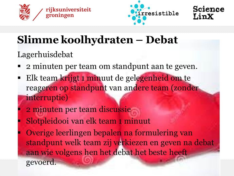 Slimme koolhydraten – Debat Lagerhuisdebat  2 minuten per team om standpunt aan te geven.