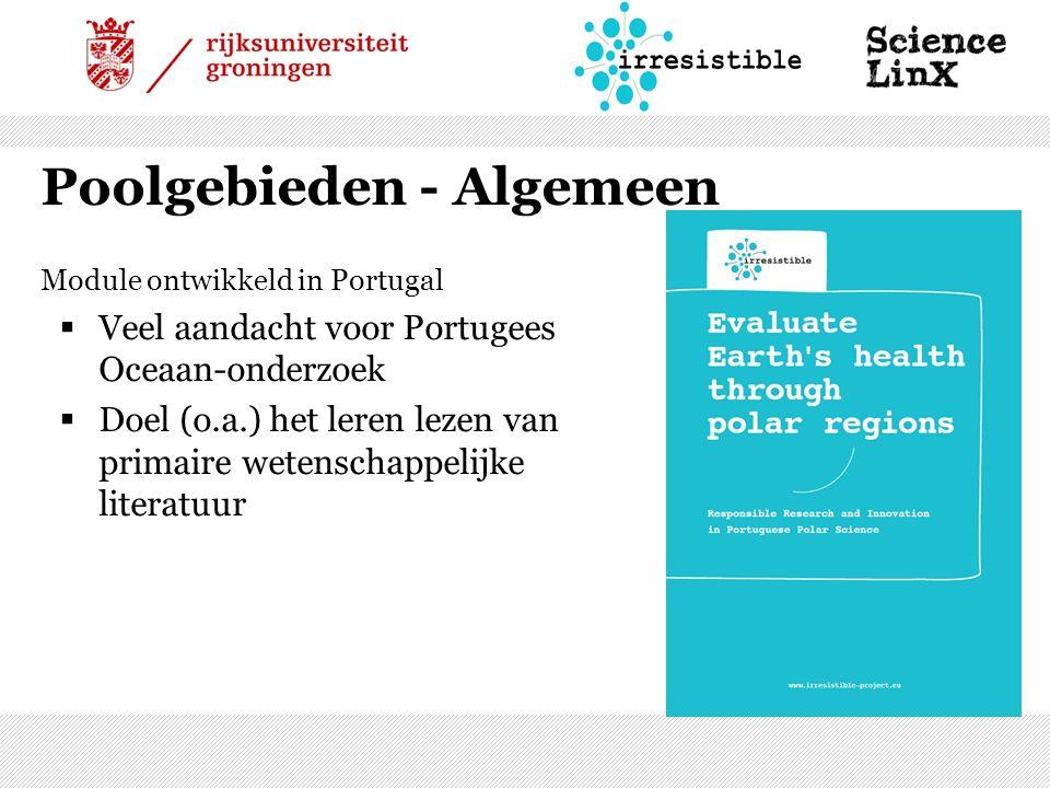 Poolgebieden - Algemeen Module ontwikkeld in Portugal  Veel aandacht voor Portugees Oceaan-onderzoek  Doel (o.a.) het leren lezen van primaire wetenschappelijke literatuur
