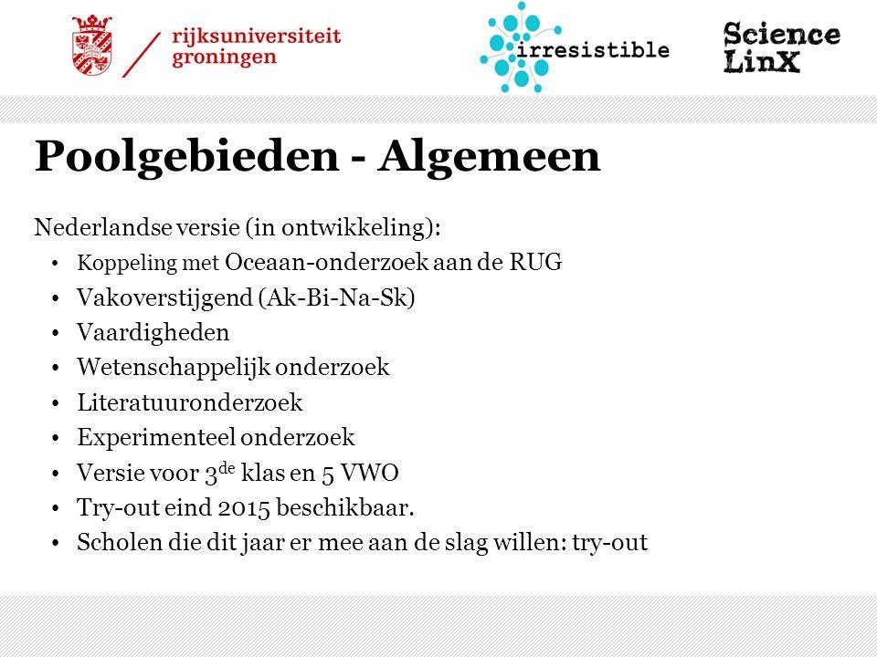 Poolgebieden - Algemeen Nederlandse versie (in ontwikkeling): Koppeling met Oceaan-onderzoek aan de RUG Vakoverstijgend (Ak-Bi-Na-Sk) Vaardigheden Wetenschappelijk onderzoek Literatuuronderzoek Experimenteel onderzoek Versie voor 3 de klas en 5 VWO Try-out eind 2015 beschikbaar.