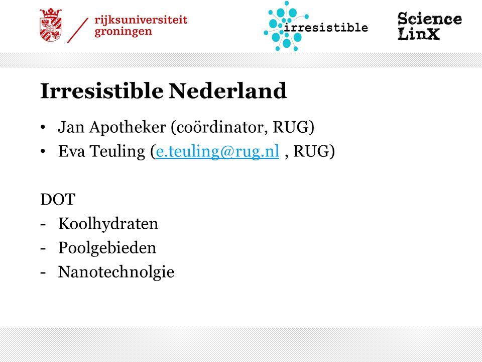 Irresistible Nederland Jan Apotheker (coördinator, RUG) Eva Teuling (e.teuling@rug.nl, RUG)e.teuling@rug.nl DOT -Koolhydraten -Poolgebieden -Nanotechnolgie