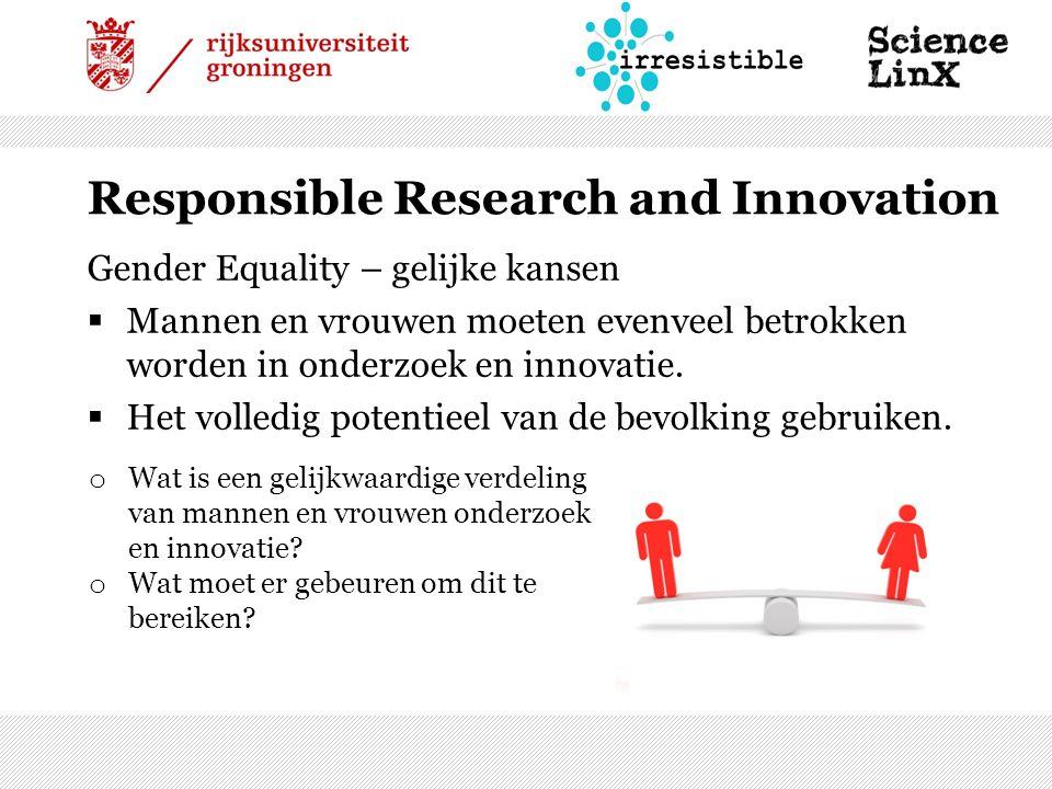 Responsible Research and Innovation Gender Equality – gelijke kansen  Mannen en vrouwen moeten evenveel betrokken worden in onderzoek en innovatie.
