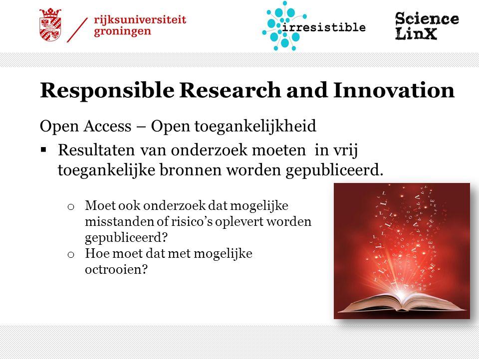 Responsible Research and Innovation Open Access – Open toegankelijkheid  Resultaten van onderzoek moeten in vrij toegankelijke bronnen worden gepubliceerd.
