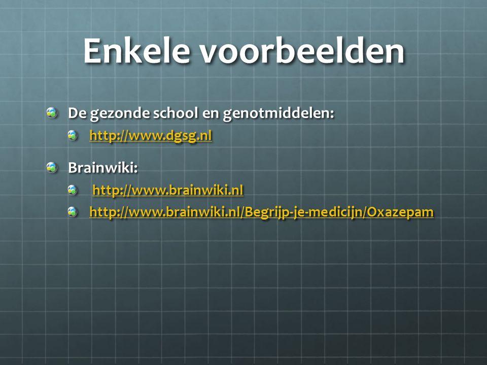 Enkele voorbeelden De gezonde school en genotmiddelen: http://www.dgsg.nl Brainwiki: http://www.brainwiki.nl http://www.brainwiki.nlhttp://www.brainwi