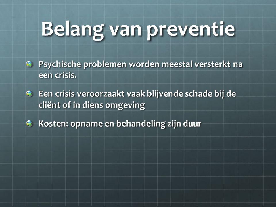 Belang van preventie Psychische problemen worden meestal versterkt na een crisis. Een crisis veroorzaakt vaak blijvende schade bij de cliënt of in die