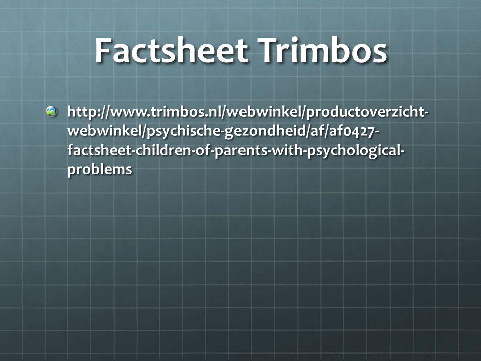Factsheet Trimbos http://www.trimbos.nl/webwinkel/productoverzicht- webwinkel/psychische-gezondheid/af/af0427- factsheet-children-of-parents-with-psyc