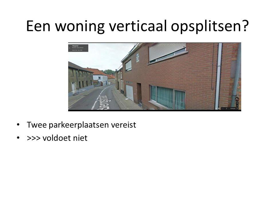 Een woning verticaal opsplitsen? Twee parkeerplaatsen vereist >>> voldoet niet