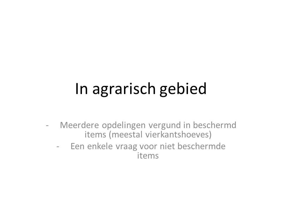 In agrarisch gebied -Meerdere opdelingen vergund in beschermd items (meestal vierkantshoeves) -Een enkele vraag voor niet beschermde items