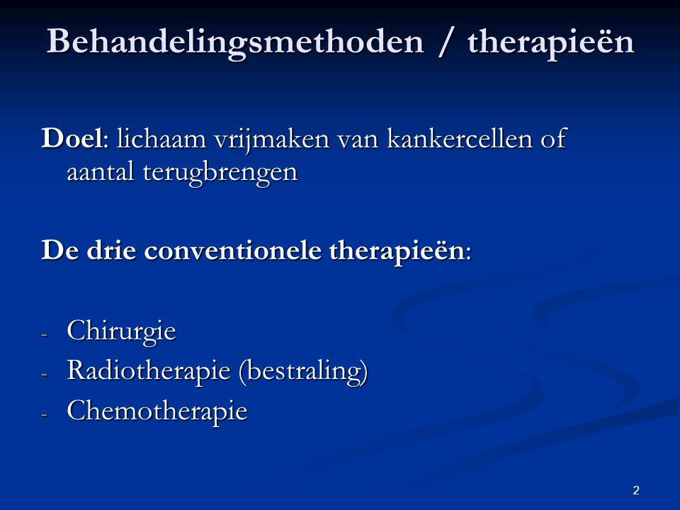 2 Behandelingsmethoden / therapieën Doel: lichaam vrijmaken van kankercellen of aantal terugbrengen De drie conventionele therapieën: - Chirurgie - Ra