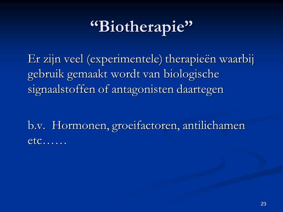 """23 """"Biotherapie"""" Er zijn veel (experimentele) therapieën waarbij gebruik gemaakt wordt van biologische signaalstoffen of antagonisten daartegen b.v. H"""