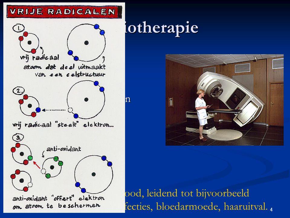 4 Radiotherapie Bestraling (X-ray) leidt tot vorming van zuurstofradikalen Bestraling (X-ray) leidt tot vorming van zuurstofradikalen Zuurstofradikale