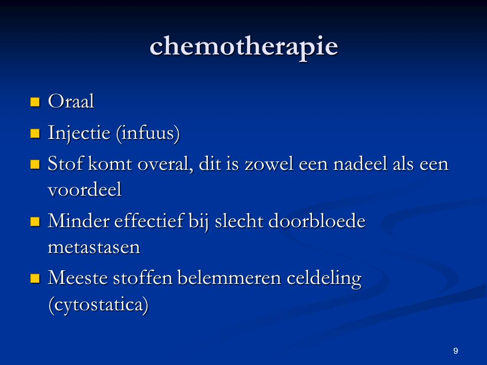 9 chemotherapie Oraal Oraal Injectie (infuus) Injectie (infuus) Stof komt overal, dit is zowel een nadeel als een voordeel Stof komt overal, dit is zo