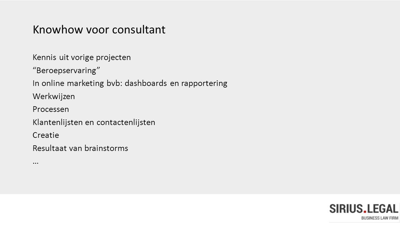 """Knowhow voor consultant Kennis uit vorige projecten """"Beroepservaring"""" In online marketing bvb: dashboards en rapportering Werkwijzen Processen Klanten"""