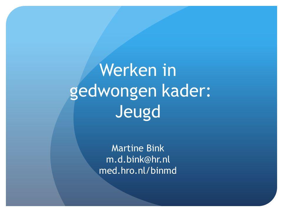 Werken in gedwongen kader: Jeugd Martine Bink m.d.bink@hr.nl med.hro.nl/binmd