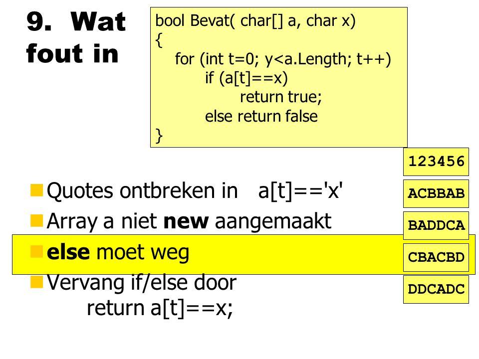 9. Wat fout in nQuotes ontbreken in a[t]=='x' nArray a niet new aangemaakt nelse moet weg nVervang if/else door return a[t]==x; ACBBAB BADDCA CBACBD D