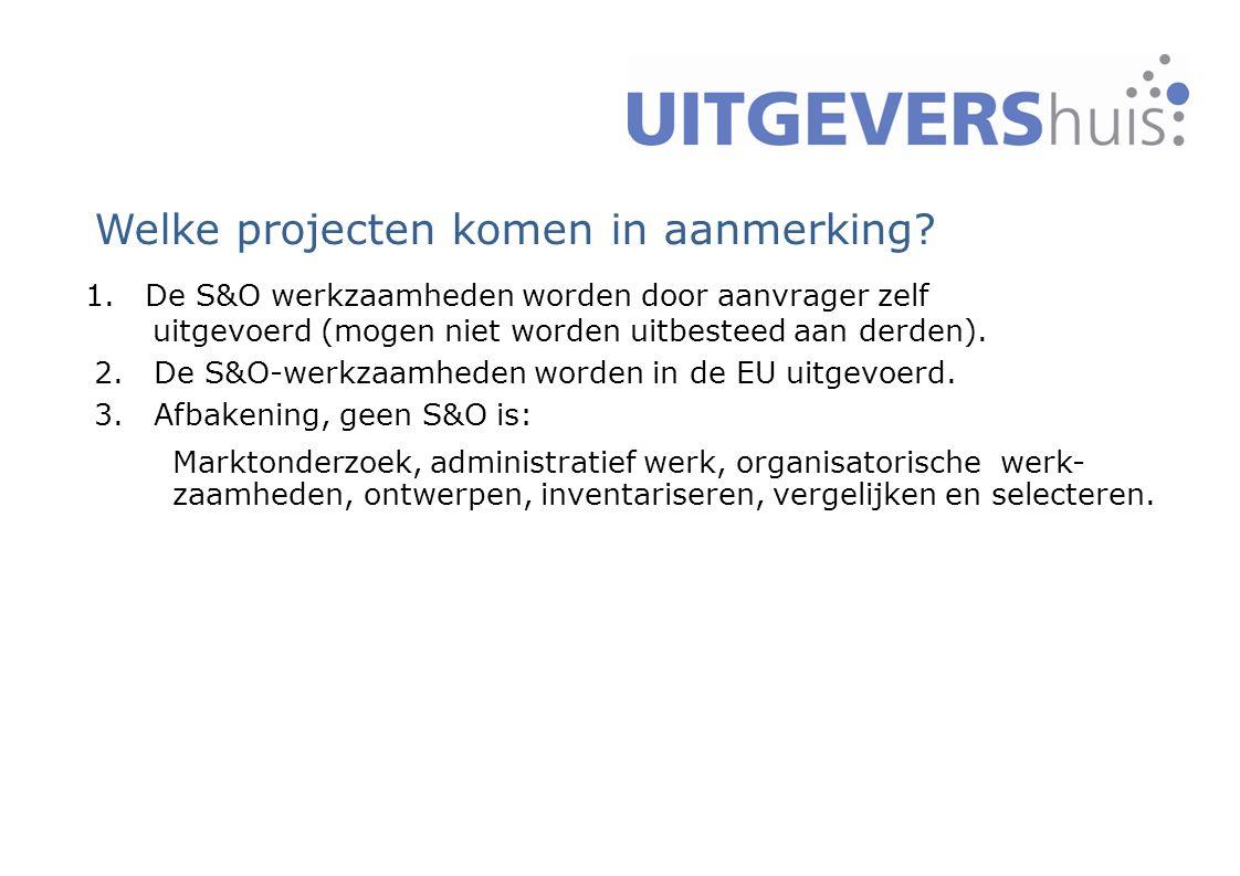 3 Welke projecten komen in aanmerking? 1. De S&O werkzaamheden worden door aanvrager zelf uitgevoerd (mogen niet worden uitbesteed aan derden). 2. De