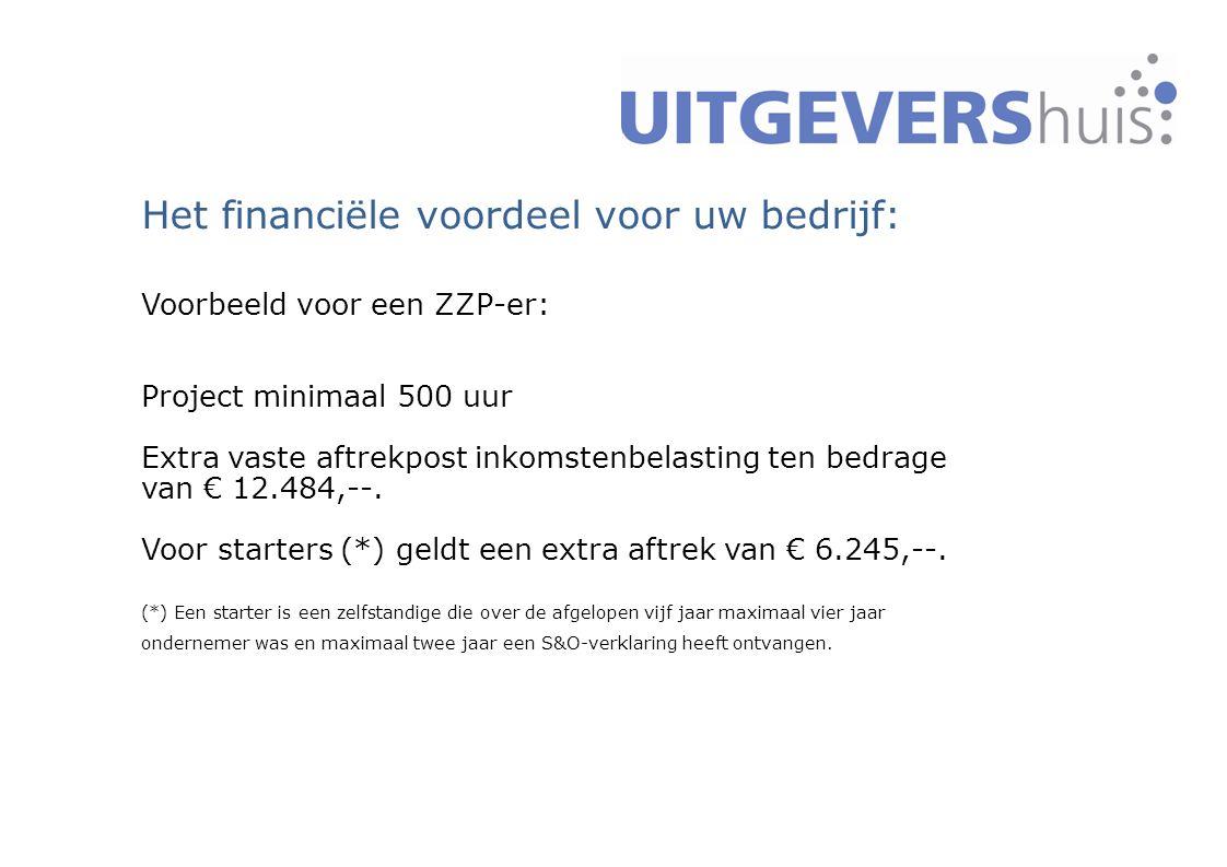 3 Het financiële voordeel voor uw bedrijf: Voorbeeld voor een ZZP-er: Project minimaal 500 uur Extra vaste aftrekpost inkomstenbelasting ten bedrage van € 12.484,--.