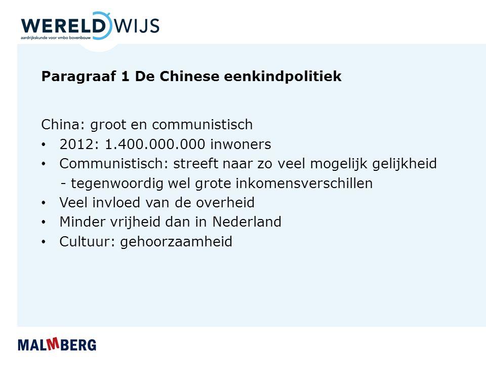 Paragraaf 1 De Chinese eenkindpolitiek China: groot en communistisch 2012: 1.400.000.000 inwoners Communistisch: streeft naar zo veel mogelijk gelijkh