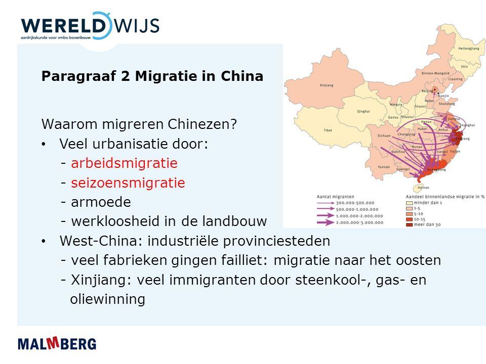Paragraaf 2 Migratie in China Waarom migreren Chinezen? Veel urbanisatie door: - arbeidsmigratie - seizoensmigratie - armoede - werkloosheid in de lan