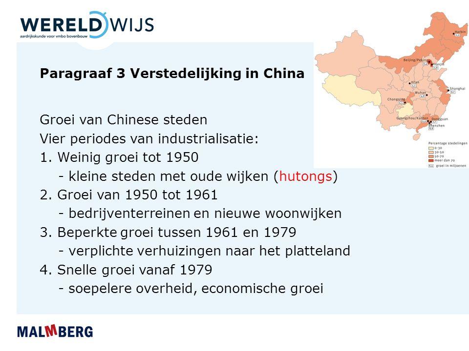 Paragraaf 3 Verstedelijking in China Groei van Chinese steden Vier periodes van industrialisatie: 1. Weinig groei tot 1950 - kleine steden met oude wi