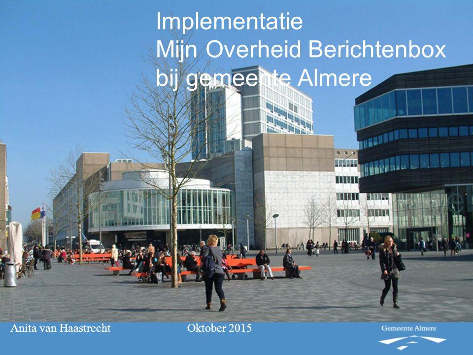 Implementatie Mijn Overheid Berichtenbox bij gemeente Almere Anita van Haastrecht Oktober 2015