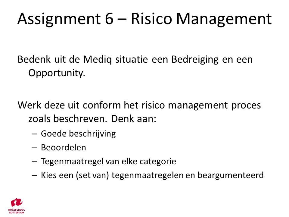 Assignment 6 – Risico Management Bedenk uit de Mediq situatie een Bedreiging en een Opportunity. Werk deze uit conform het risico management proces zo