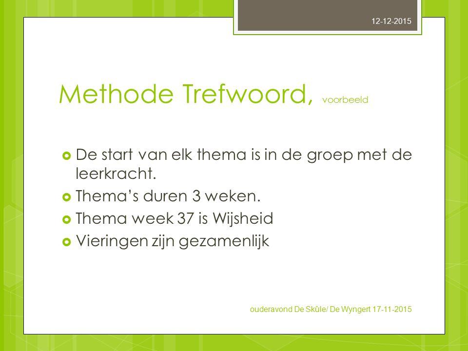 Methode Trefwoord, voorbeeld  De start van elk thema is in de groep met de leerkracht.  Thema's duren 3 weken.  Thema week 37 is Wijsheid  Viering
