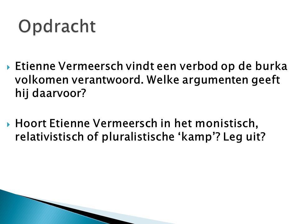  Etienne Vermeersch vindt een verbod op de burka volkomen verantwoord. Welke argumenten geeft hij daarvoor?  Hoort Etienne Vermeersch in het monisti