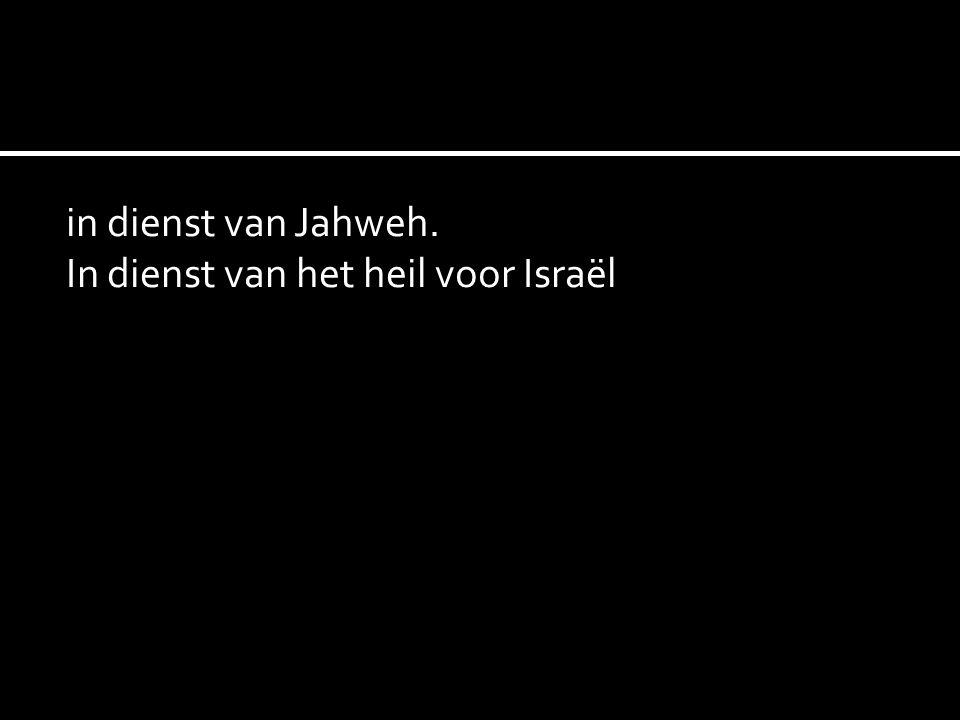 in dienst van Jahweh. In dienst van het heil voor Israël