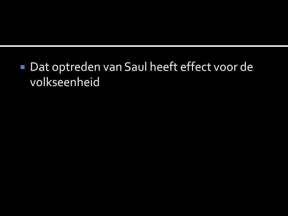  Dat optreden van Saul heeft effect voor de volkseenheid