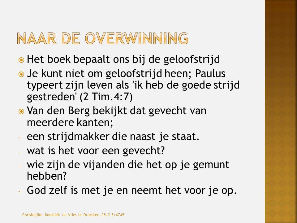 Het boek bepaalt ons bij de geloofstrijd  Je kunt niet om geloofstrijd heen; Paulus typeert zijn leven als ik heb de goede strijd gestreden (2 Tim.4:7)  Van den Berg bekijkt dat gevecht van meerdere kanten; - een strijdmakker die naast je staat.
