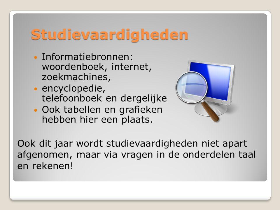 Studievaardigheden Informatiebronnen: woordenboek, internet, zoekmachines, encyclopedie, telefoonboek en dergelijke Ook tabellen en grafieken hebben h
