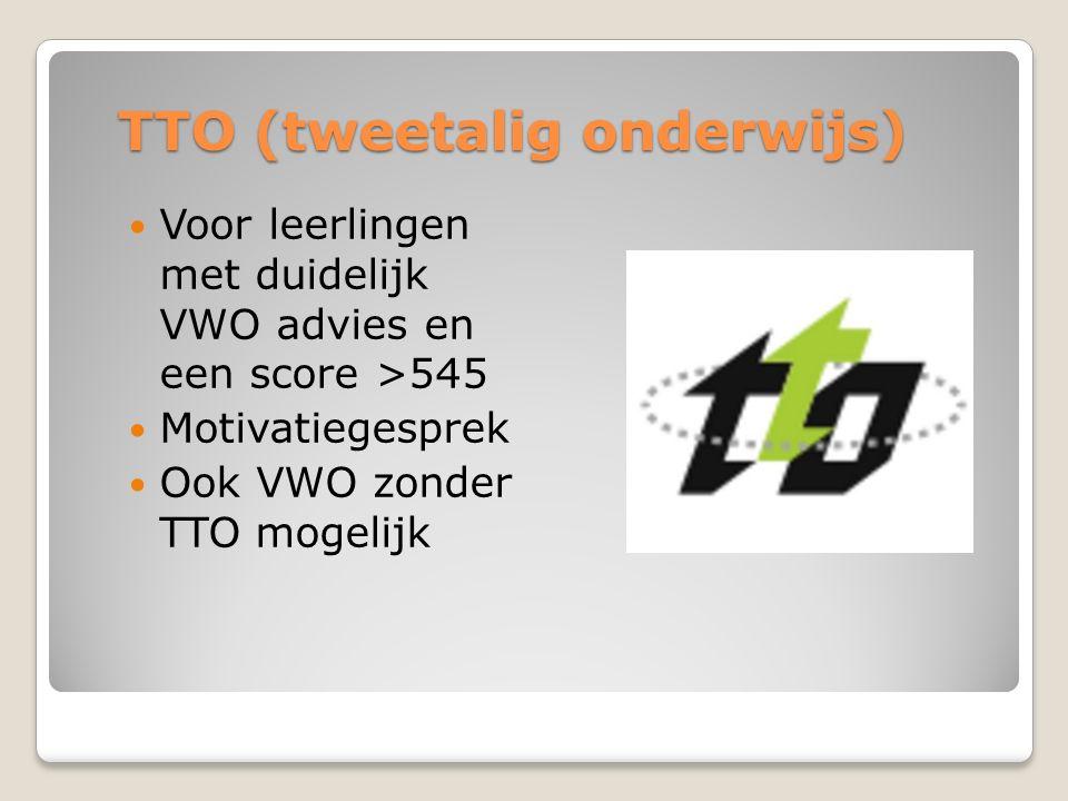 TTO (tweetalig onderwijs) Voor leerlingen met duidelijk VWO advies en een score >545 Motivatiegesprek Ook VWO zonder TTO mogelijk