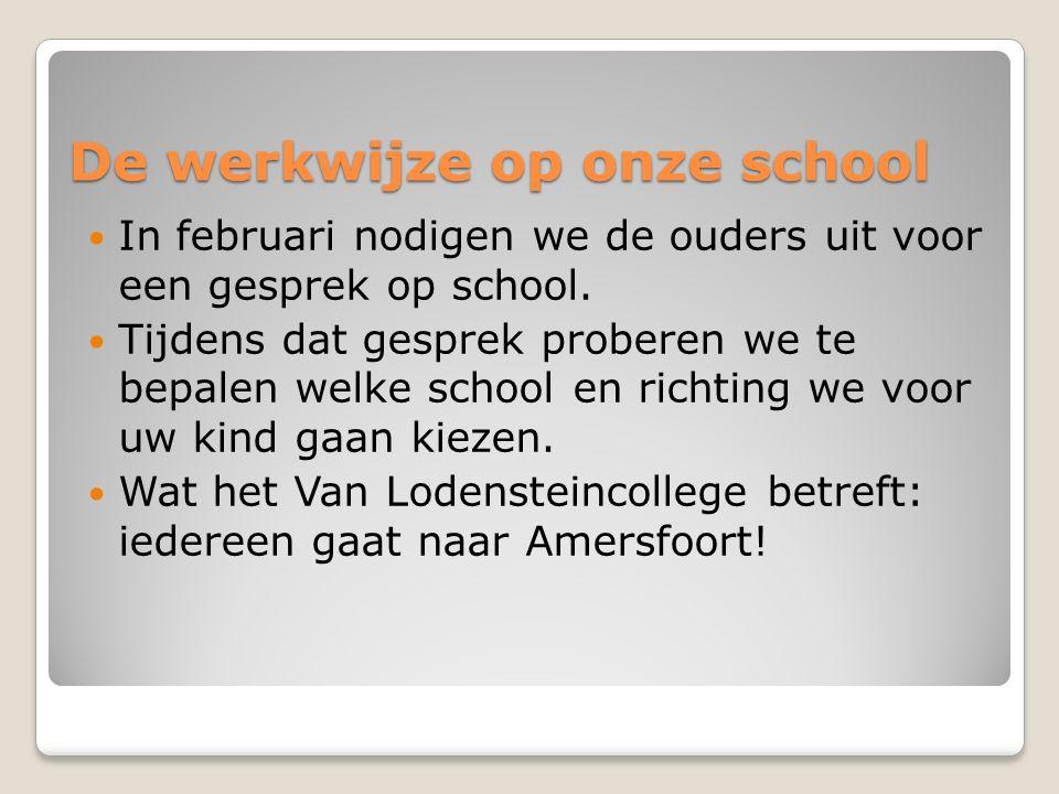 De werkwijze op onze school In februari nodigen we de ouders uit voor een gesprek op school. Tijdens dat gesprek proberen we te bepalen welke school e