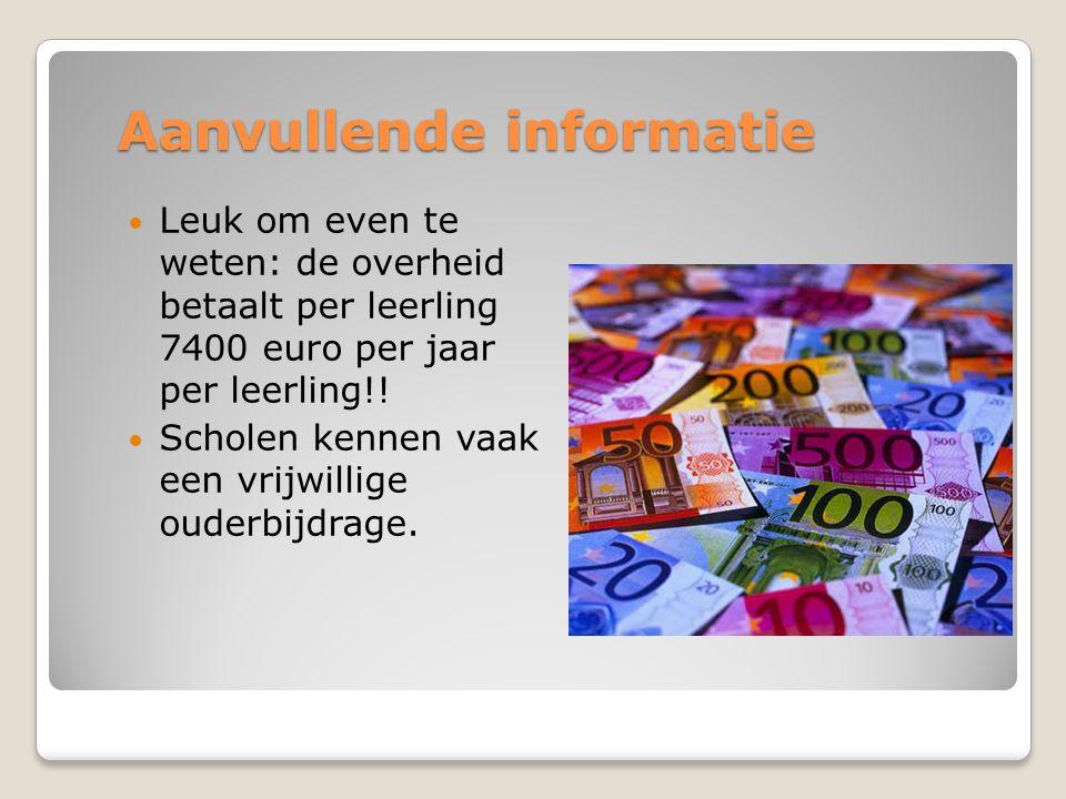 Aanvullende informatie Leuk om even te weten: de overheid betaalt per leerling 7400 euro per jaar per leerling!! Scholen kennen vaak een vrijwillige o