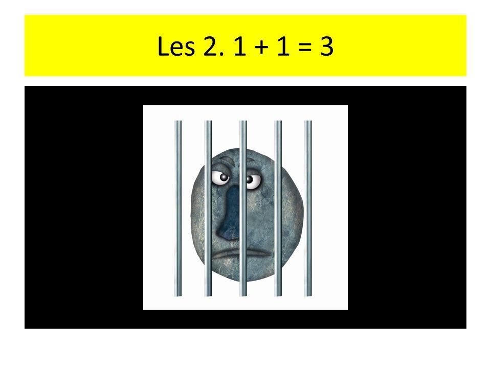 Les 2. 1 + 1 = 3 Haha ah
