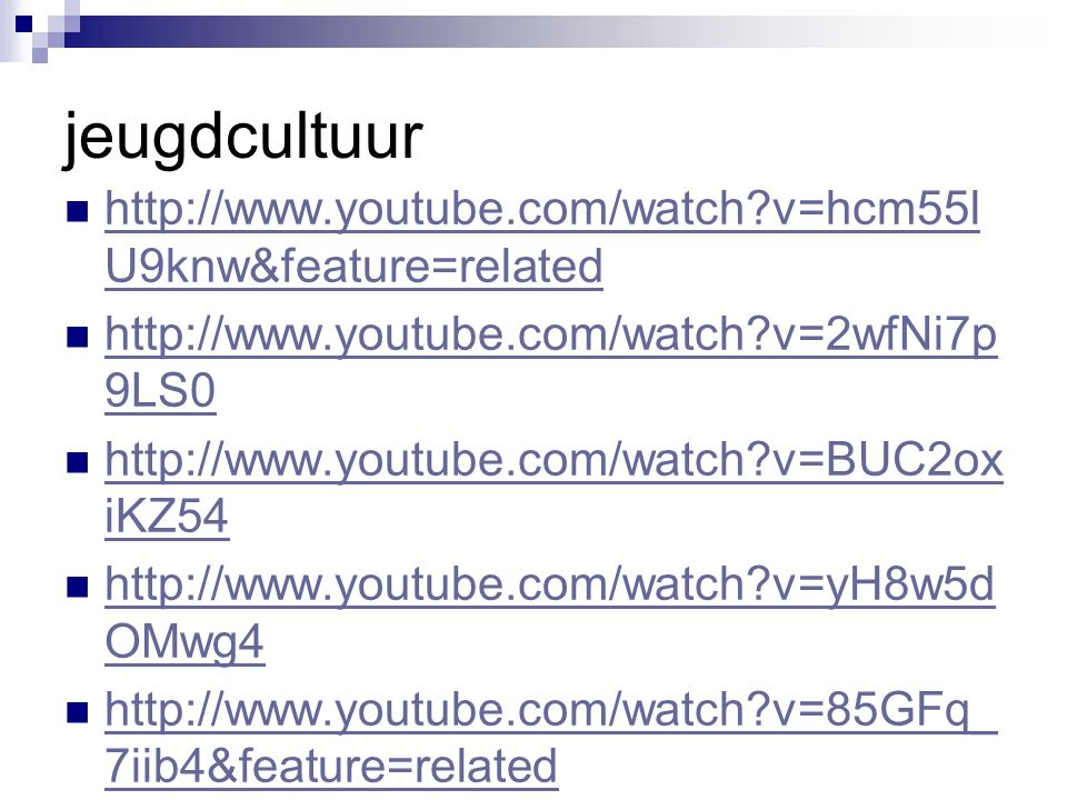 jeugdcultuur http://www.youtube.com/watch?v=hcm55l U9knw&feature=related http://www.youtube.com/watch?v=hcm55l U9knw&feature=related http://www.youtub