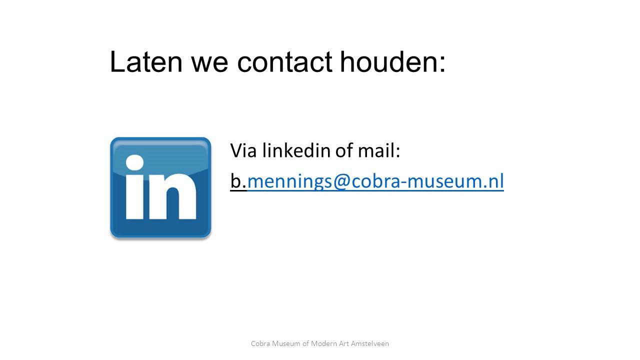Laten we contact houden: Via linkedin of mail: b.mennings@cobra-museum.nlmennings@cobra-museum.nl Cobra Museum of Modern Art Amstelveen