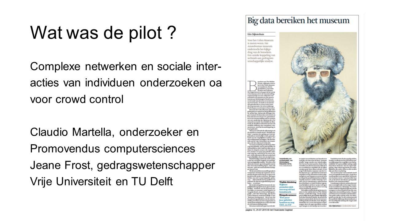Wat was de pilot ? Complexe netwerken en sociale inter- acties van individuen onderzoeken oa voor crowd control Claudio Martella, onderzoeker en Promo