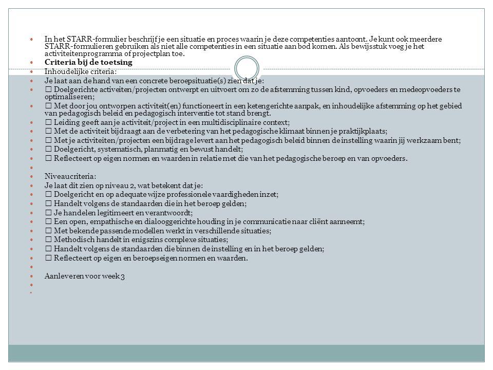 In het STARR-formulier beschrijf je een situatie en proces waarin je deze competenties aantoont.