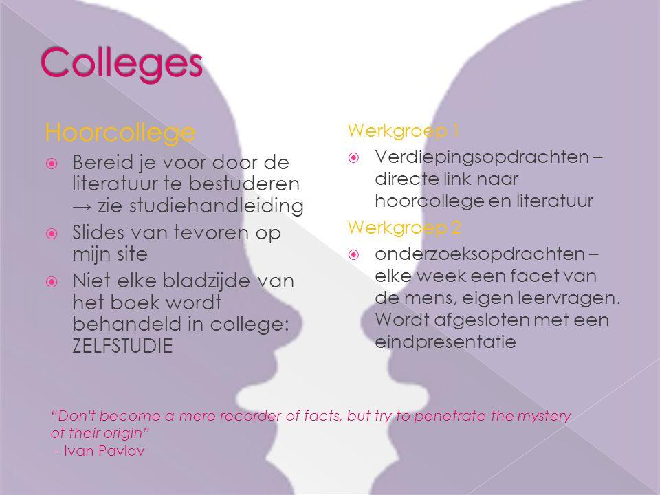 Hoorcollege  Bereid je voor door de literatuur te bestuderen → zie studiehandleiding  Slides van tevoren op mijn site  Niet elke bladzijde van het