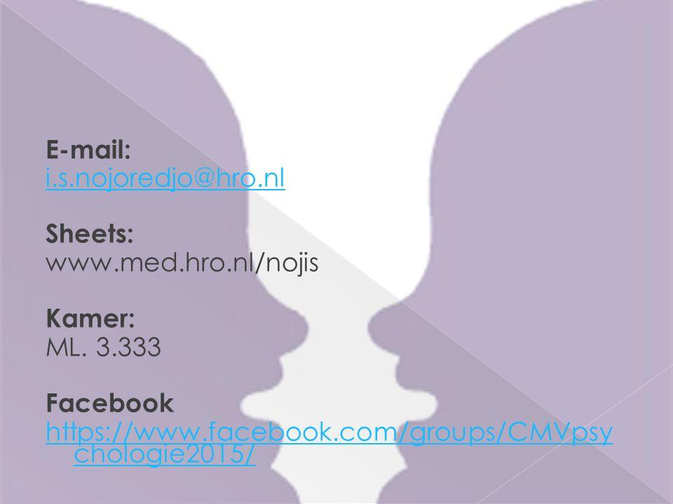 E-mail: i.s.nojoredjo@hro.nl Sheets: www.med.hro.nl/nojis Kamer: ML. 3.333 Facebook https://www.facebook.com/groups/CMVpsy chologie2015/