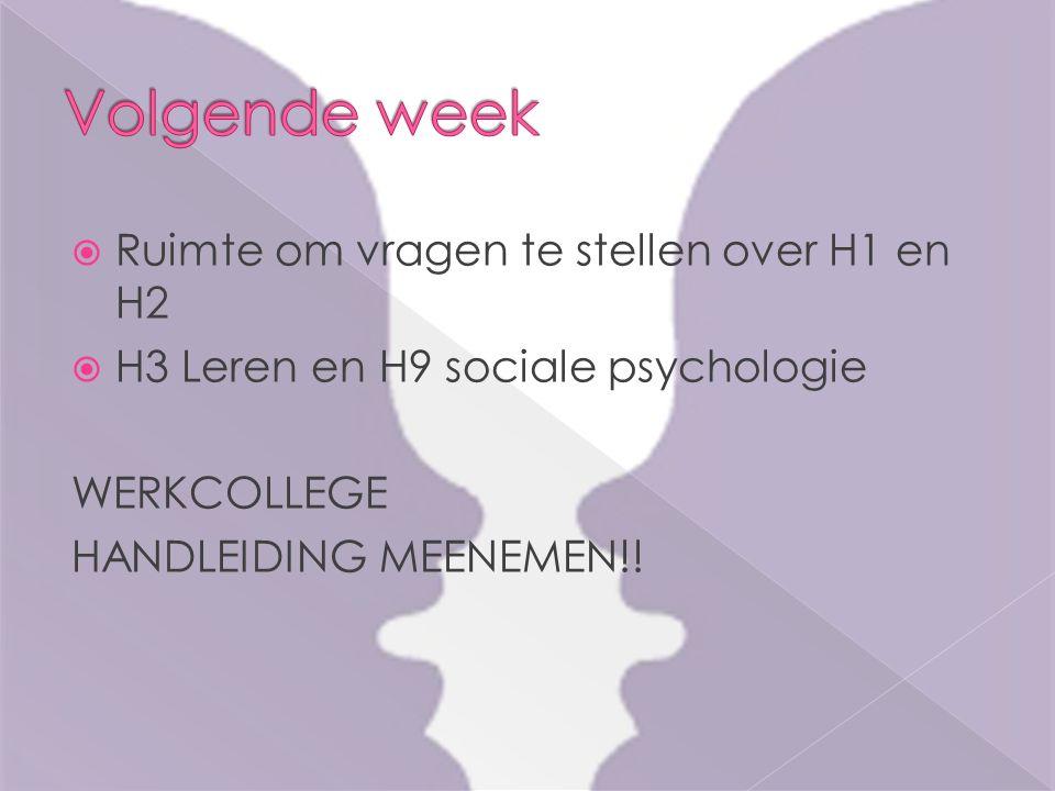  Ruimte om vragen te stellen over H1 en H2  H3 Leren en H9 sociale psychologie WERKCOLLEGE HANDLEIDING MEENEMEN!!