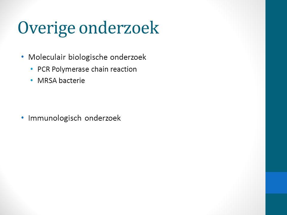 Overige onderzoek Moleculair biologische onderzoek PCR Polymerase chain reaction MRSA bacterie Immunologisch onderzoek