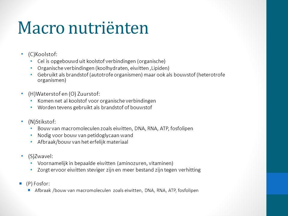 Macro nutriënten (C)Koolstof: Cel is opgebouwd uit koolstof verbindingen (organische) Organische verbindingen (koolhydraten, eiwitten,Lipiden) Gebruik