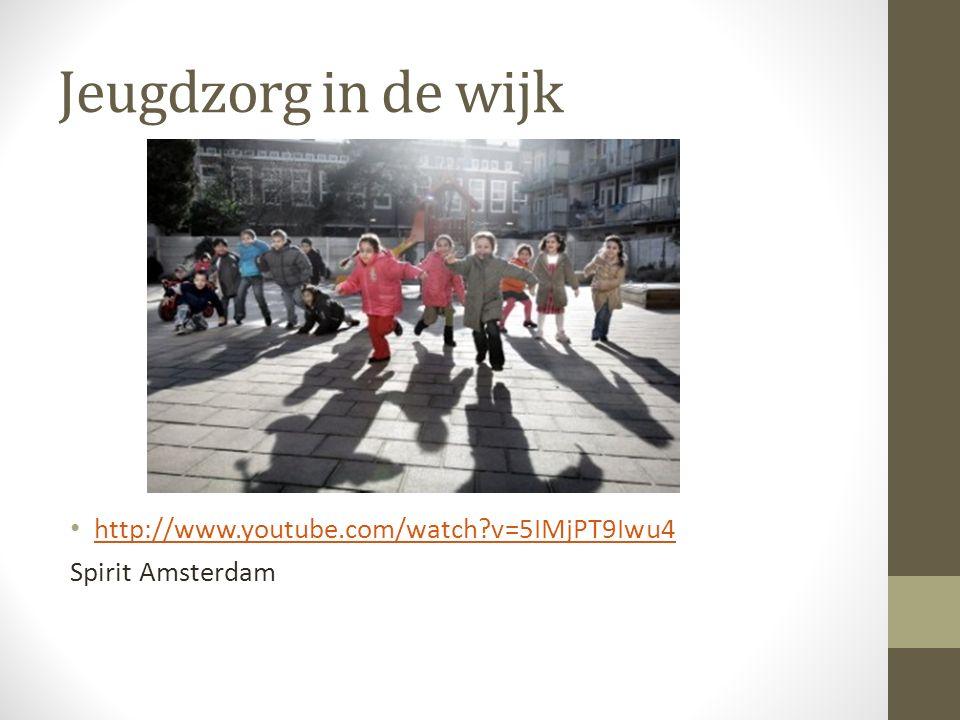 Jeugdzorg in de wijk http://www.youtube.com/watch v=5IMjPT9Iwu4 Spirit Amsterdam