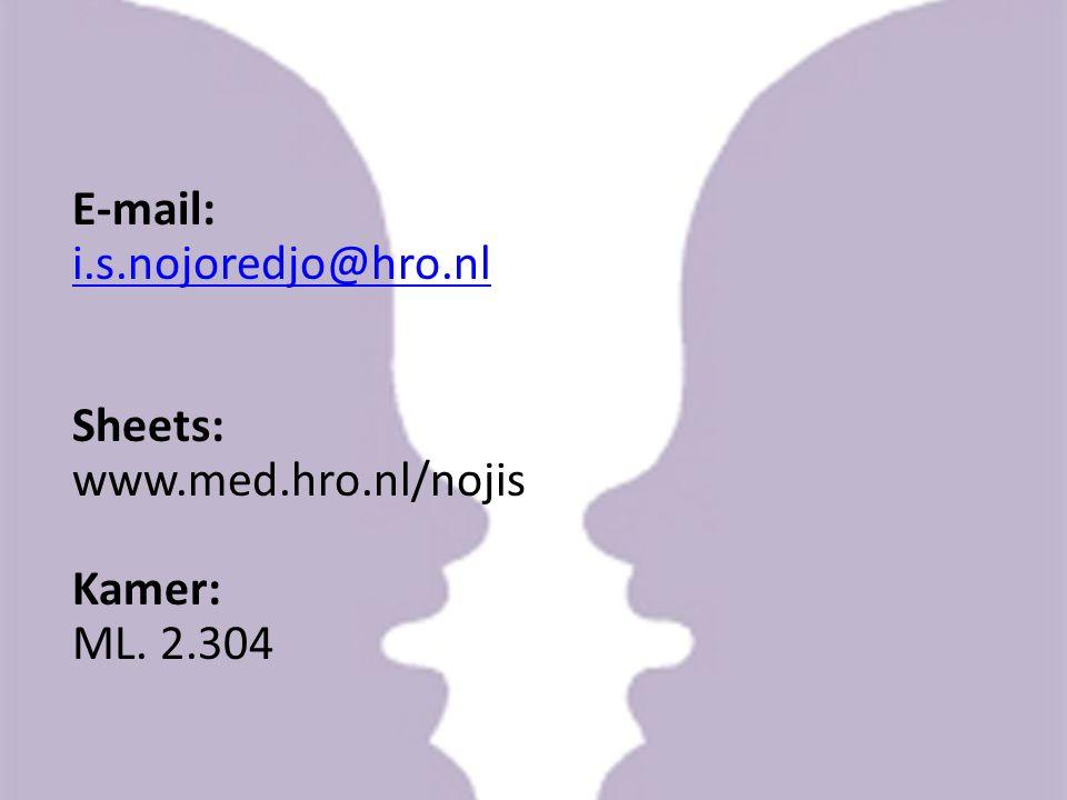 E-mail: i.s.nojoredjo@hro.nl Sheets: www.med.hro.nl/nojis Kamer: ML. 2.304