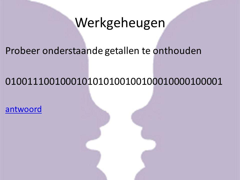Werkgeheugen Probeer onderstaande getallen te onthouden 0100111001000101010100100100010000100001 antwoord